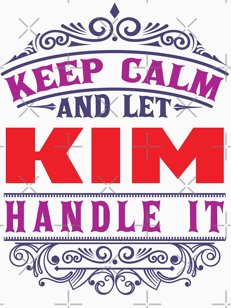 KIM Name. Keep Calm And Let KIM Handle It by wantneedlove