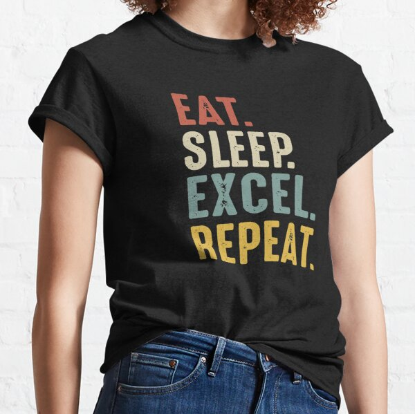 Eat Sleep Excel Repeat Funny Spreadsheet  Classic T-Shirt