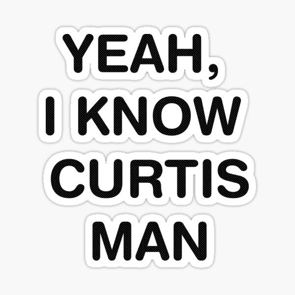 Yeah I Know Curtis Man - Up In Smoke Sticker