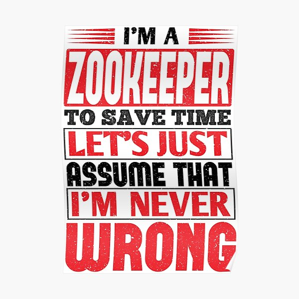 Zookeeper To Save Time Let's Just Assume That I'm Never Wrong Poster