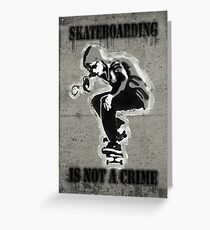SKATEBOARDING IS NOT A CRIME-Poster Greeting Card