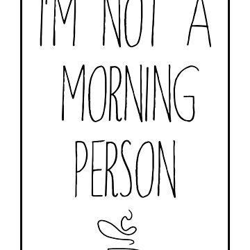 I'm not a morning person by Aviadora