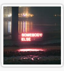 Somebody Else - The 1975 Sticker
