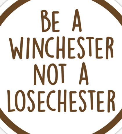 Be A Winchester Not A Losechester Sticker