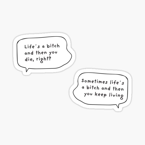 sometimes lifes a bitch and then you keep living Sticker