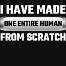 I Have Made One Entire Human From Scratch by evahhamilton