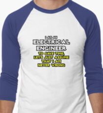 Electrical Engineer ... Assume The I Am Never Wrong Baseball ¾ Sleeve T-Shirt