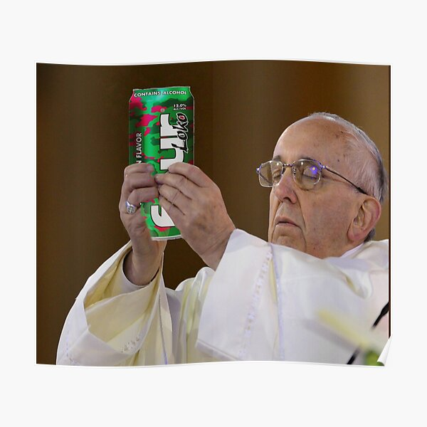 The Pope Four Loko Poster