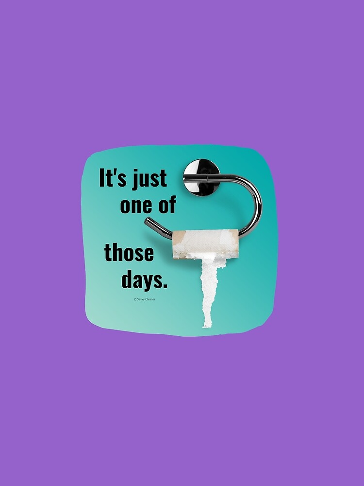 It's Just One of Those Days Toilet Bathroom Humor by SavvyCleaner