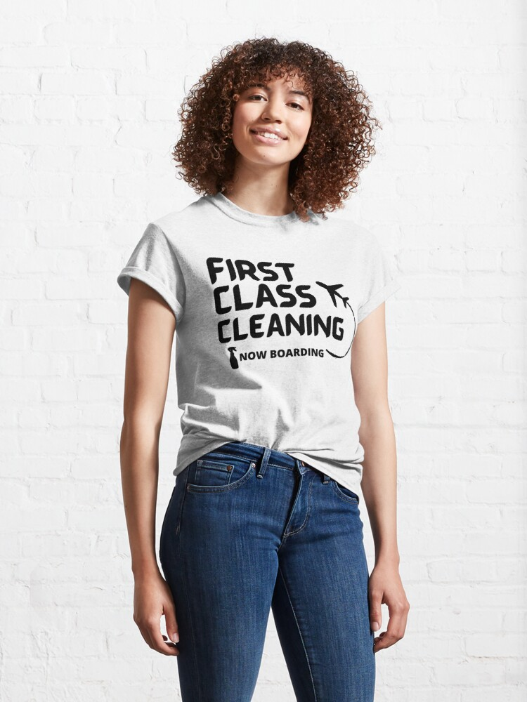 Alternate view of First Class Cleaning Inspirational Housekeeping Gift Classic T-Shirt