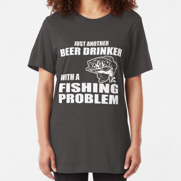 Just another beer drinker with a fishing problem Slim Fit T-Shirt