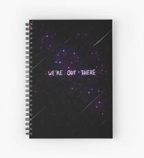 """We're Out There"" Spiral Notebook"