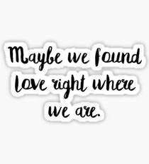 Maybe we found love Sticker