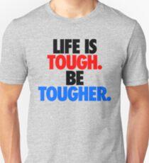 LIFE IS TOUGH.  BE TOUGHER. T-Shirt