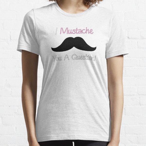 I Mustache You A Question! Essential T-Shirt