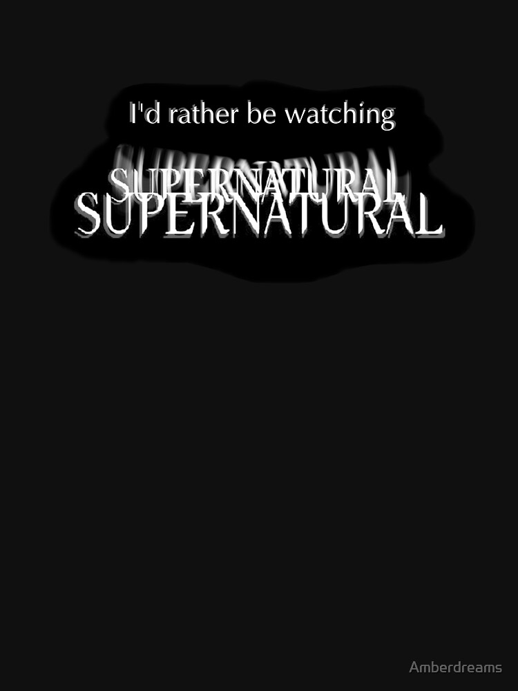 I'd rather be watching Supernatural | Women's T-Shirt