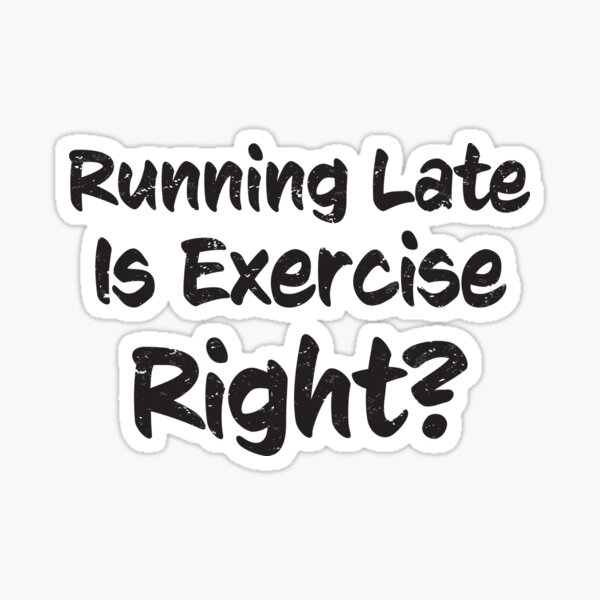 Running Late Is Exercise Right? Funny fun vintage distressed grunge  (s) Sticker