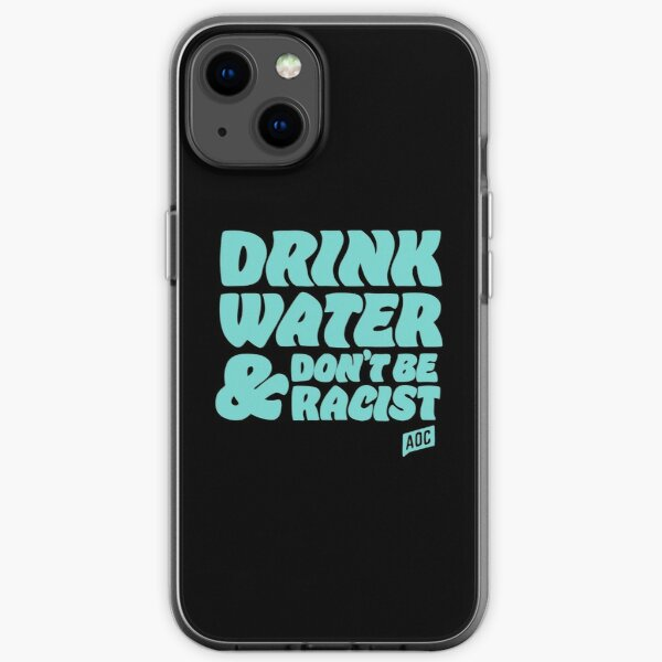 drink water and dont be racist - don't be racist aoc iPhone Soft Case