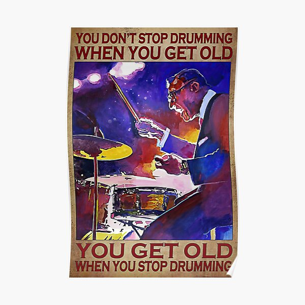 You Don't Stop Drumming When You Get Old Gift Drummer Musican Poster