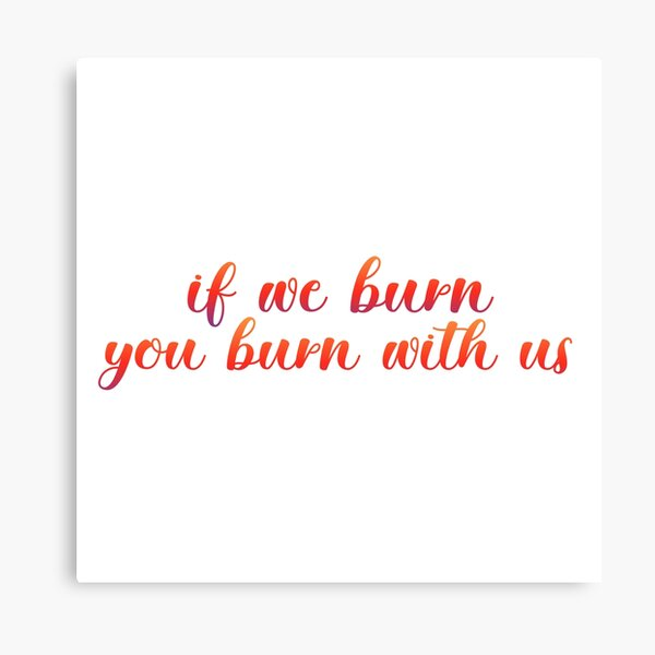 If we burn, you burn with us Katniss Everdeen from the hunger games Canvas Print