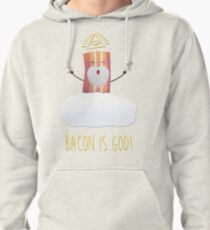 Bacon is God ! Hail Bacon! Pullover Hoodie