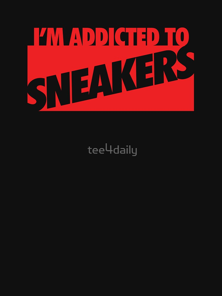 I'm Addicted to Sneakers by tee4daily