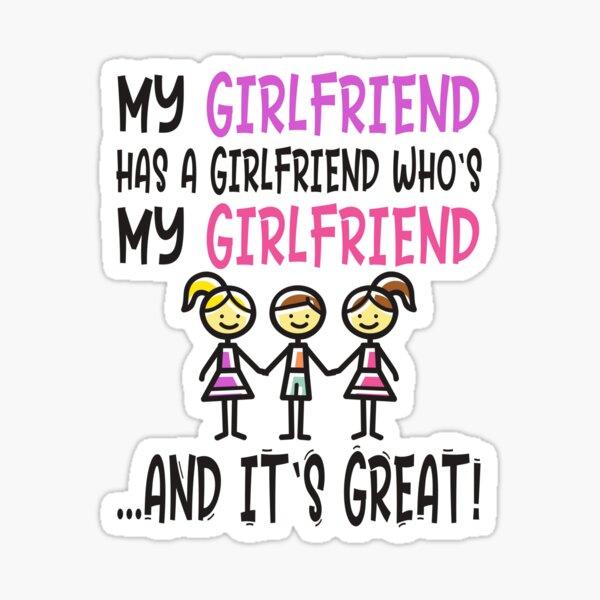 Threelationship - Throuple - Threesome - Non-Monogamy - Funny Polyfidelity Saying MY GIRLFRIEND HAS A GIRLFRIEND WHO'S MY GIRLFRIEND AND IT'S GREAT Sticker