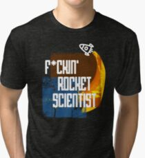 F*ckin Rocket Scientist Tri-blend T-Shirt