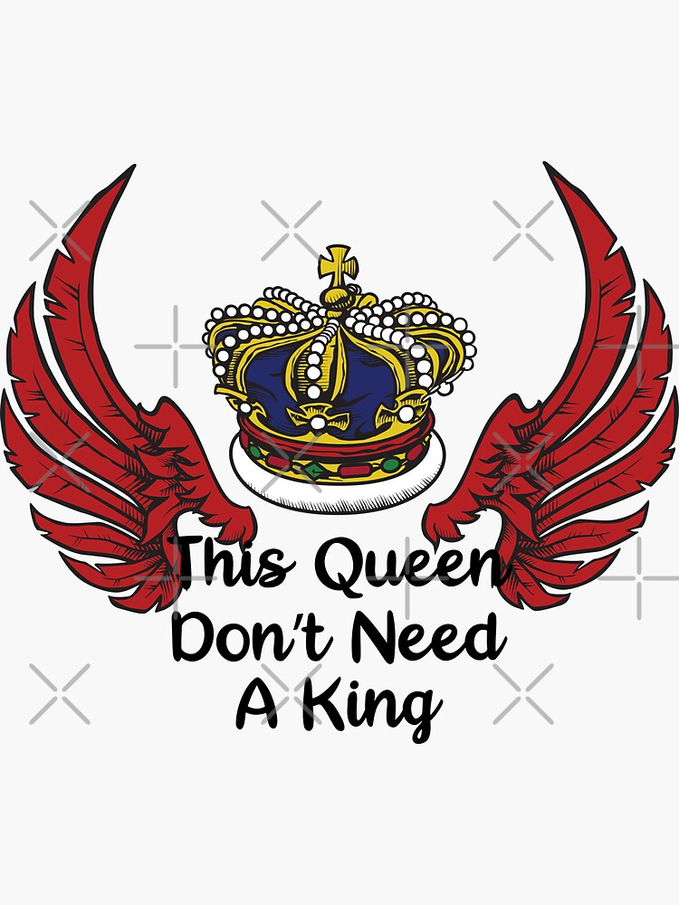 This Queen Don't Need A King by chanzds