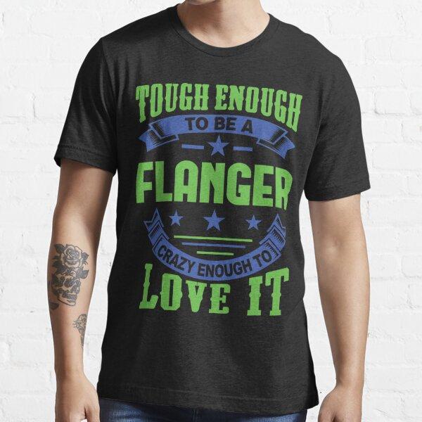 Tough Enough Flanger Quote Essential T-Shirt