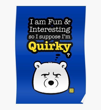I'm Quirky Poster