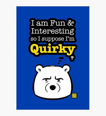 I'm Quirky Photographic Print