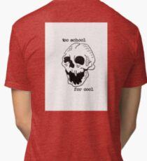 too school for cool skull quote Tri-blend T-Shirt
