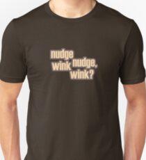 Nudge nudge, wink wink? Unisex T-Shirt