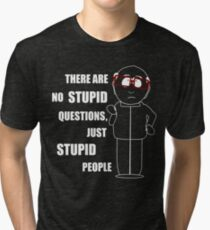There are no stupid questions Tri-blend T-Shirt