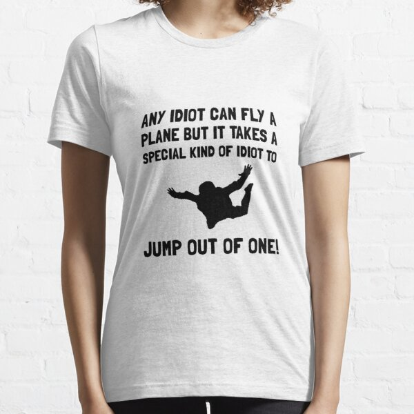 Idiot Skydiving Essential T-Shirt