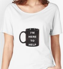 I'm here to help 2 Women's Relaxed Fit T-Shirt