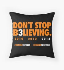 DON'T STOP B3LIEVING 2014 Throw Pillow