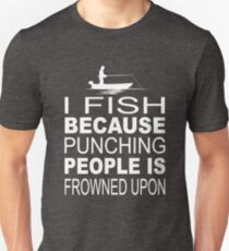 I fish because punching people is frowned upon Slim Fit T-Shirt