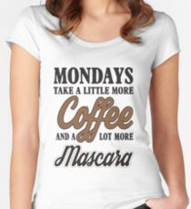 Mondays take a litte more coffee and mascara Women's Fitted Scoop T-Shirt