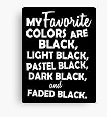 My favorite colors are black, light black ... Canvas Print