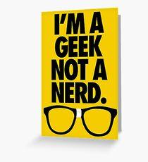 I'M A GEEK NOT A NERD. Greeting Card