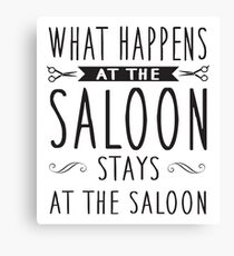 What happens at the saloon stays at the saloon Canvas Print