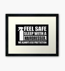Feel safe, sleep with a hairdresser Framed Print