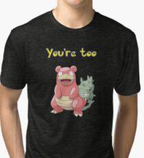 You're too Slowbro Tri-blend T-Shirt