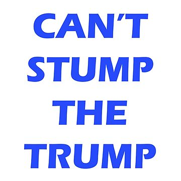 You Can't Stump The Trump by freestyleINK