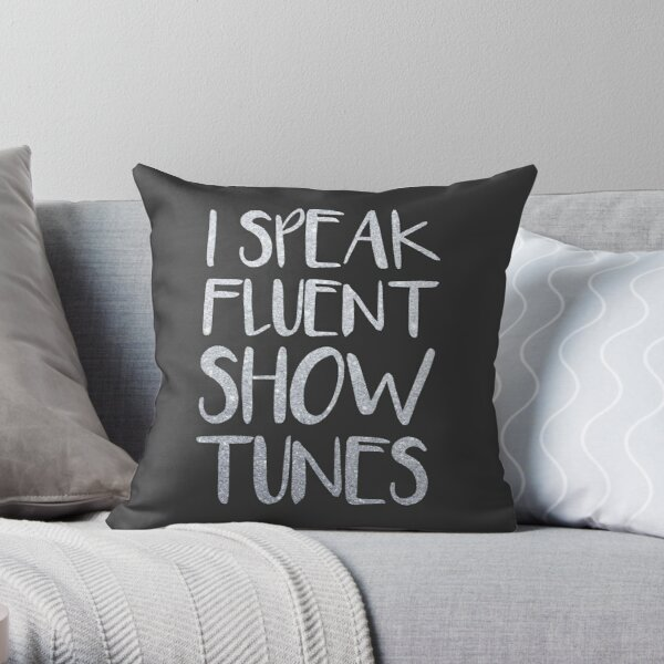 I Speak Fluent Showtunes Throw Pillow