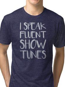 I Speak Fluent Showtunes Tri-blend T-Shirt