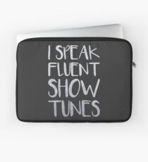 I Speak Fluent Showtunes Laptop Sleeve