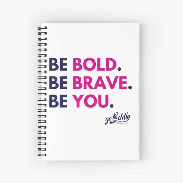 Be Bold. Be Brave. Be You. Spiral Notebook